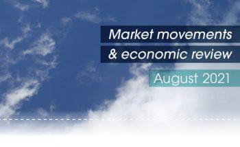 Market movements & economic review video – August 2021